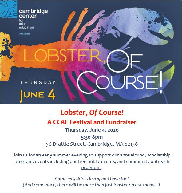 Join us for an early summer evening to support our annual fund, scholarship program, events including our free public events, and community outreach programs. Come eat, drink, learn, and have fun!  (And remember, there will be more than just lobster on our menu...)